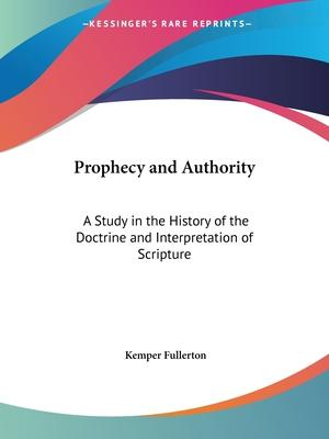 Prophecy and Authority: A Study in the History of the Doctrine and Interpretation of Scripture (1919)