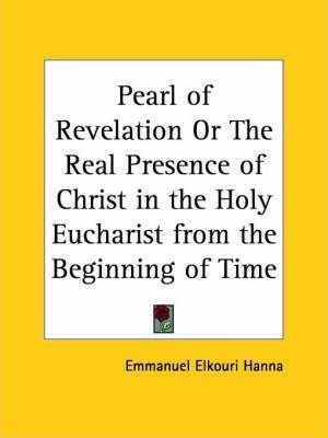 Pearl of Revelation or the Real Presence of Christ in the Holy Eucharist from the Beginning of Time (1929)