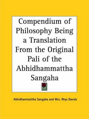 Compendium of Philosophy Being a Translation from the Original Pali of the Abhidhammattha Sangaha (1910)