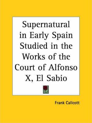 Supernatural in Early Spain Studied in the Works of the Court of Alfonso X, El Sabio (1923)