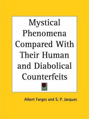 Mystical Phenomena Compared with Their Human and Diabolical Counterfeits (1926)