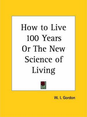 How to Live 100 Years or the New Science of Living (1903)