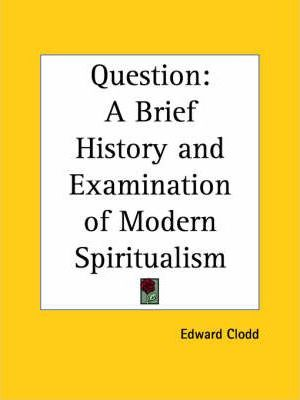 Question: A Brief History and Examination of Modern Spiritualism (1917)