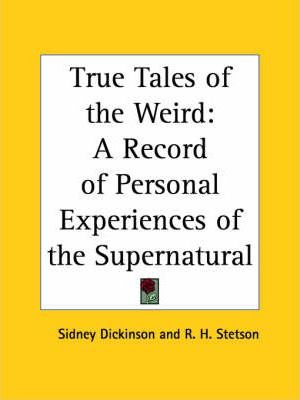 True Tales of the Weird: A Record of Personal Experiences of the Supernatural (1920)