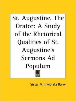 St. Augustine, the Orator: A Study of the Rhetorical Qualities of St. Augustine's Sermons AD Populum (1924)