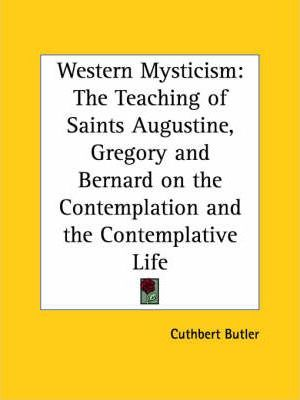 Western Mysticism: the Teaching of Saints Augustine, Gregory and Bernard on the Contemplation and the Contemplative Life (1922)