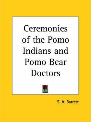 Ceremonies of the Pomo Indians and Pomo Bear Doctors (1917)