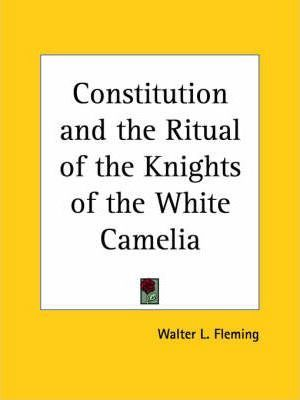 Constitution and the Ritual of the Knights of the White Camelia (1904)