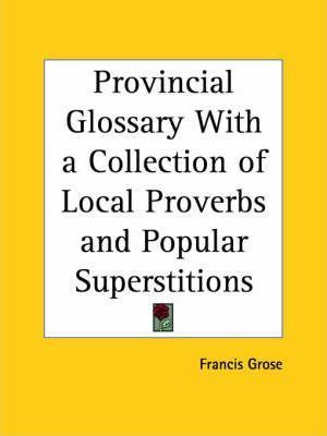 Provincial Glossary with a Collection of Local Proverbs and Popular Superstitions (1811)