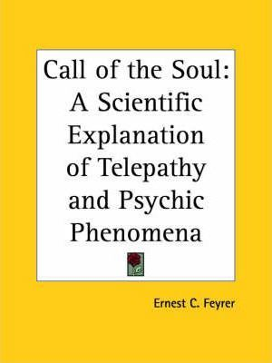 Call of the Soul: A Scientific Explanation of Telepathy and Psychic Phenomena (1926)