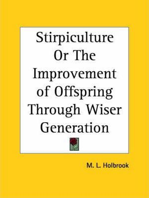 Stirpiculture or the Improvement of Offspring through Wiser Generation (1897)