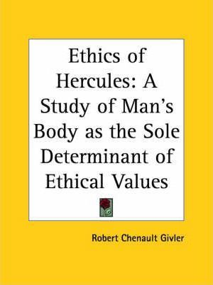 Ethics of Hercules: A Study of Man's Body as the Sole Determinant of Ethical Values (1924)