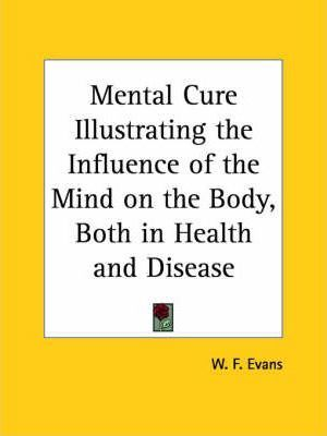 Mental Cure Illustrating the Influence of the Mind on the Body, Both in Health and Disease (1885)