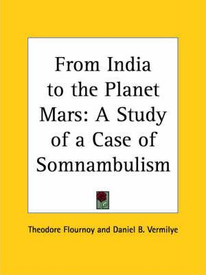 From India to the Planet Mars: A Study of a Case of Somnambulism (1900)