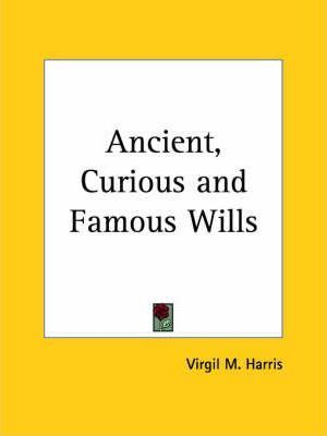 Ancient, Curious and Famous Wills (1911)