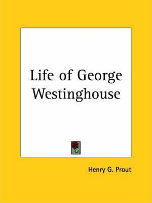 Life of George Westinghouse (1921)