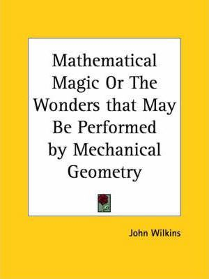 Mathematical Magic or the Wonders That May be Performed by Mechanical Geometry (1691)