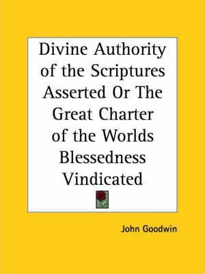 Divine Authority of the Scriptures Asserted or the Great Charter of the Worlds Blessedness Vindicated (1648)