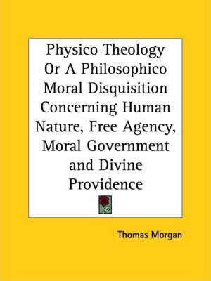 Physico Theology or A Philosophico Moral Disquisition Concerning Human Nature, Free Agency, Moral Government and Divine Providence (1740)