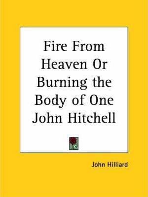 Fire from Heaven or Burning the Body of One John Hitchell (1686)