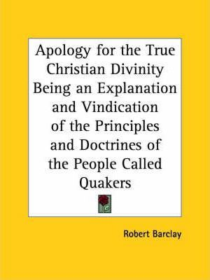 Apology for the True Christian Divinity Being an Explanation and Vindication of the Principles and Doctrines of the People Called Quakers (1780)