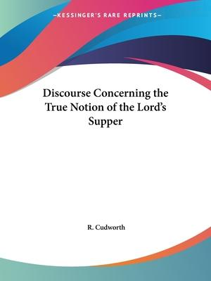 Discourse Concerning the True Notion of the Lord's Supper (1670)