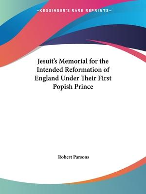 Jesuit's Memorial for the Intended Reformation of England under Their First Popish Prince (1690)