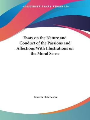Essay on the Nature and Conduct of the Passions and Affections with Illustrations on the Moral Sense (1742)
