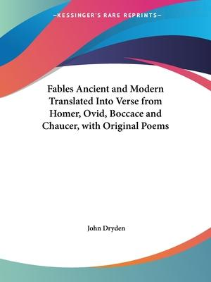 Fables Ancient and Modern Translated into Verse from Homer, Ovid, Boccace and Chaucer, with Original Poems (1700)
