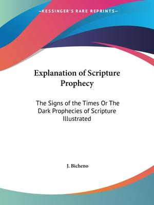 Explanation of Scripture Prophecy: the Signs of the Times or the Dark Prophecies of Scripture Illustrated (1796)