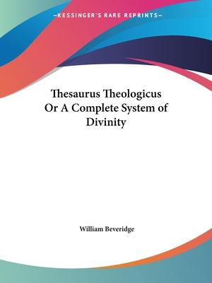 Thesaurus Theologicus or A Complete System of Divinity (1711)