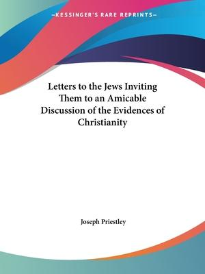 Letters to the Jews Inviting Them to an Amicable Discussion of the Evidences of Christianity (1794)