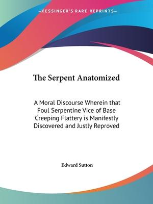 The Serpent Anatomized: A Moral Discourse Wherein That Foul Serpentine Vice of Base Creeping Flattery is Manifestly Discovered and Justly Reproved (16