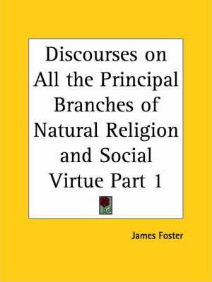 Discourses on All the Principal Branches of Natural Religion and Social Virtue Vol. 1 (1749)