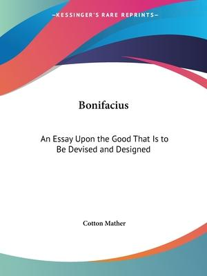 Bonifacius: an Essay upon the Good That is to be Devised and Designed (1710)