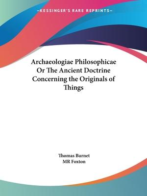 Archaeologiae Philosophicae or the Ancient Doctrine Concerning the Originals of Things (1729)