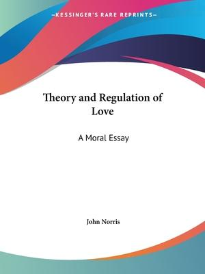Theory and Regulation of Love: A Moral Essay (1688)