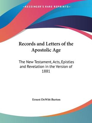 Records and Letters of the Apostolic Age: the New Testament, Acts, Epistles and Revelation in the Version of 1881 (1895)