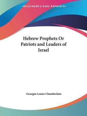 Hebrew Prophets or Patriots and Leaders of Israel (1910)