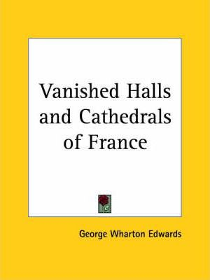 Vanished Halls and Cathedrals of France (1917)