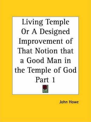 Living Temple or A Designed Improvement of That Notion That a Good Man in the Temple of God Part I