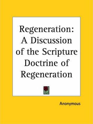 Regeneration: A Discussion of the Scripture Doctrine of Regeneration (1832)