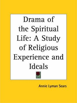 Drama of the Spiritual Life: A Study of Religious Experience and Ideals (1915)