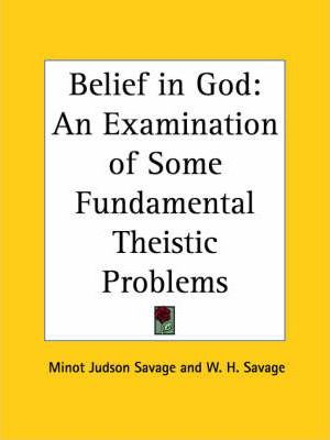 Belief in God: an Examination of Some Fundamental Theistic Problems (1888)