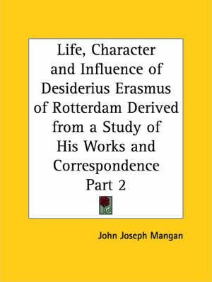 Life, Character and Influence of Desiderius Erasmus of Rotterdam Derived from a Study of His Works and Correspondence Vol. 2 (1927)