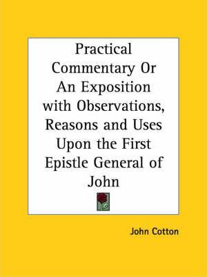 Practical Commentary or an Exposition with Observations, Reasons and Uses upon the First Epistle General of John (1654)