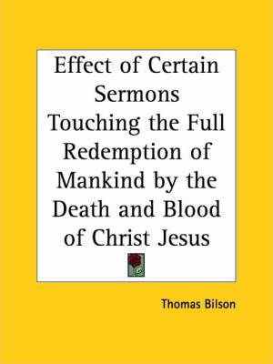 Effect of Certain Sermons Touching the Full Redemption of Mankind by the Death and Blood of Christ Jesus (1599)
