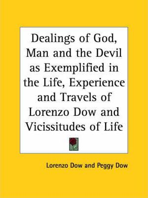 Dealings of God, Man and the Devil as Exemplified in the Life, Experience and Travels of Lorenzo Dow and Vicissitudes of Life (1854)