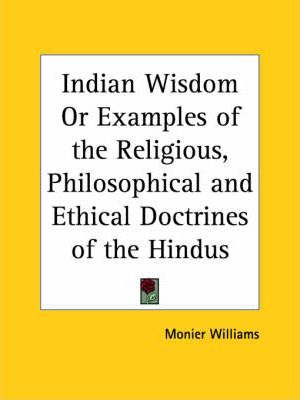 Indian Wisdom or Examples of the Religious, Philosophical and Ethical Doctrines of the Hindus (1876)