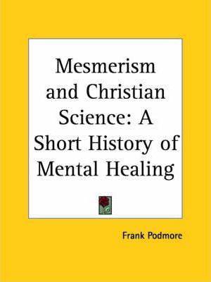 Mesmerism and Christian Science: A Short History of Mental Healing (1909)